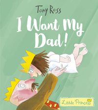 I want my dad!, Illustrated by Tony Ross