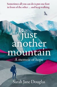 Just another mountain, a memoir of hope, Sarah Jane Douglas