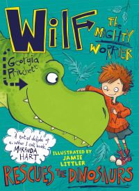 Wilf the mighty worrier rescues the dinosaurs, Illustrated by Jamie Littler