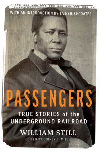 Passengers, true stories of the underground railroad, William Still, edited by Quincy T. Mills, introduction by Ta-Nehisi Coates