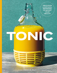 Tonic, delicious & natural remedies to boost your health, Tanita de Ruijt, photography by Patricia Niven