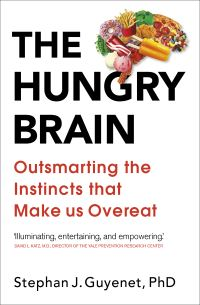 The hungry brain, outsmarting the instincts that make us overeat, Stephan J. Guyenet, Ph.D