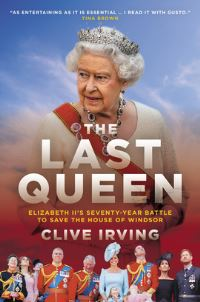 The last queen, Elizabeth II's seventy-year battle to save the House of Windsor, Clive Irving