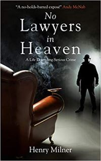 No lawyers in heaven, the life and times of a criminal defence solicitor, Henry Milner