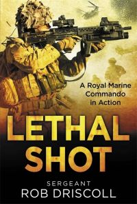 Lethal shot, a Royal Marine Commando in action, Sergeant Robert Driscoll