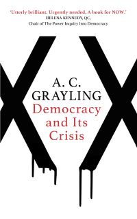 Democracy and its crisis, A.C. Grayling