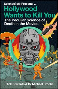 Hollywood wants to kill you, the peculiar science of death in the movies, Rick Edwards, Dr Michael Brooks
