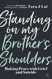 Standing on my brother's shoulders, making peace with grief and suicide, Tara J. Lal