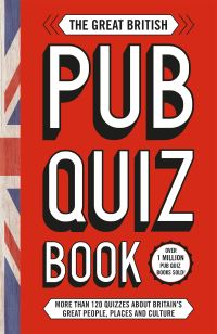 The great British pub quiz book, more than 120 quizzes about Britain's great people, places and culture