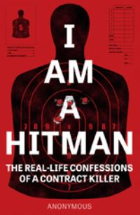 I am a hitman, the real-life confessions of a contract killer
