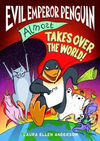Evil Emperor Penguin (almost) takes over the world, Illustrated by Laura Ellen Anderson