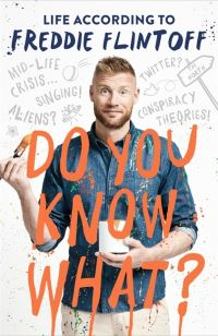 Do you know what?, life according to Freddie Flintoff