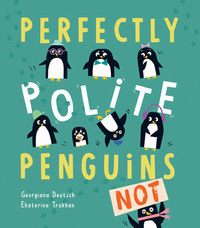 Perfectly polite penguins, not!, Illustrated by Ekaterina Trukhan