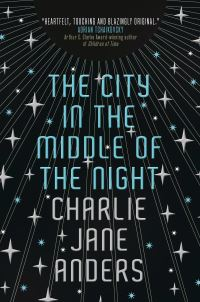 The city in the middle of the night, [electronic resource], Charlie Jane Anders