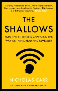 The shallows, how the Internet is changing the way we think, read and remember, Nicholas Carr