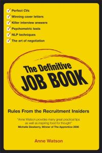 The definitive job book, rules from the recruitment insiders, Anne Watson