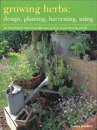 Growing herbs, an illustrated encyclopedia and practical gardening guide, Jessica Houdret, Jessica Houdret