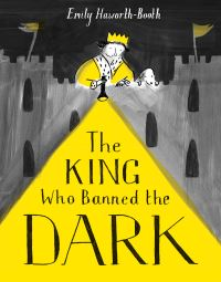 The king who banned the dark, Illustrated by Emily Haworth-Booth