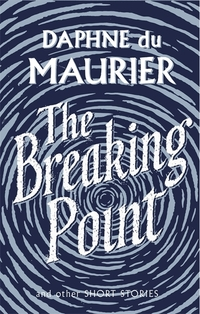 The breaking point, short stories, Daphne du Maurier