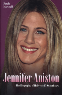 Jennifer Aniston, the biography of Hollywood's sweetheart, Sarah Marshall
