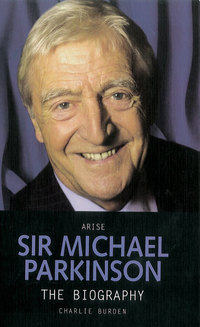 Arise Sir Michael Parkinson, Charles Burden