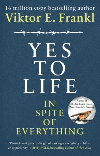 Yes to life in spite of everything, Viktor E. Frankl, with an introduction by Daniel Goleman