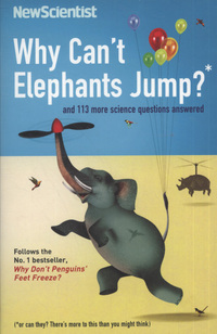 Why can't elephants jump? and 113 more science questions answered, more questions and answers from the popular 'Last word' column, edited by Mick O'Hare