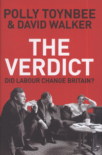 The verdict, did Labour change Britain?, Polly Toynbee and David Walker