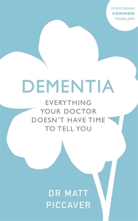 Dementia, everything your doctor doesn't have time to tell you, Matt Piccaver
