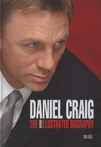 Daniel Craig, the illustrated biography, [Tina Ogle]