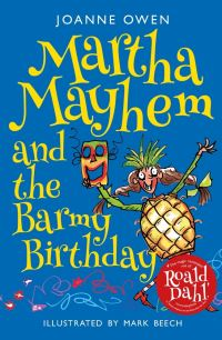 Martha Mayhem and the barmy birthday, Illustrated by Mark Beech