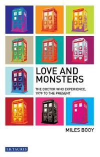 Love and monsters, the Doctor Who experience, 1979 to the present, Miles Booy