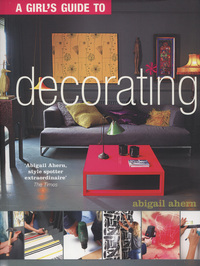 A girl's guide to decorating, Abigail Ahern