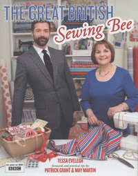 The great British sewing bee, Tessa Evelegh, forewords and practical tips by Patrick Grant & May Martin, photography by Laura Edwards