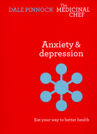 Anxiety & depression, eat your way to better health, Dale Pinnock