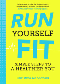 Run yourself fit, simple steps to a healthier you, Christina Macdonald