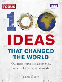 100 ideas that changed the world, our most important discoveries, selected by our greatest minds, Jheni Osman