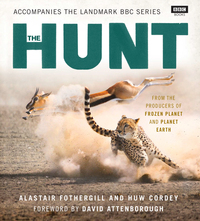 The hunt, the outcome is never certain, Alastair Fothergill and Huw Cordey, foreword by David Attenborough