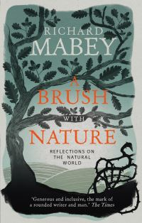 A brush with nature, reflections on the natural world, Richard Mabey