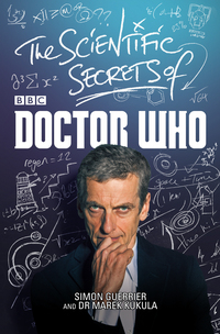 The scientific secrets of Doctor Who, Simon Guerrier and Dr Marek Kukula