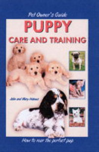 Pet owner's guide to puppy care and training, John Holmes, Mary Holmes