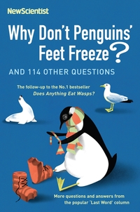 Why don't penguins' feet freeze?, more questions and answers from the popular 'Last word' column, edited by Mick O'Hare