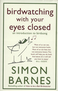 Birdwatching with your eyes closed, an introduction to birdsong, Simon Barnes, with illustrations by Alex Fox