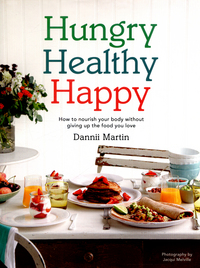 Hungry, healthy, happy, how to nourish your body without giving up the foods you love, Dannii Martin