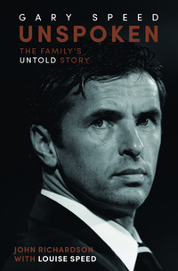 Gary Speed - unspoken, the family's untold story, John Richardson with Louise Speed