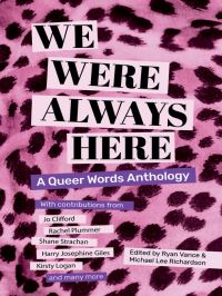 We were always here, [electronic resource], a queer words anthology, edited by Ryan Vance & Michael Lee Richardson
