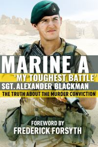 Marine A, 'my toughest battle', Sgt Alexander Blackman, foreword by Frederick Forsyth