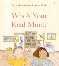Who's your real mum?, Illustrated by Anna Zobel