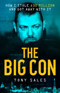 The big con, how I stole 30 million and got away with it, Tony Sales