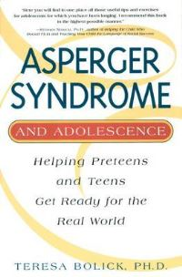 Asperger syndrome and adolescence, helping preteens and teens get ready for the real world, Teresa Bolick